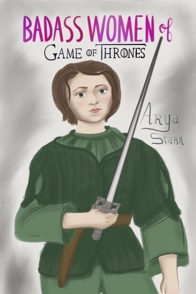 Badass Women of Games of Thrones  Arya Stark  ©Elizabeth Currier