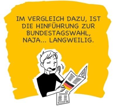 Im Vergleich dazu, ist die Hinführung zur Bundestagswahl, naja... langweilig.