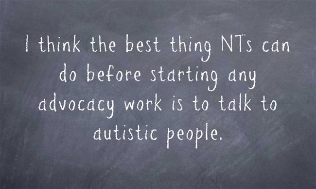 I think the best thing NTs can do before starting any advocacy work is to talk to autistic people. Background is a chalkboard.