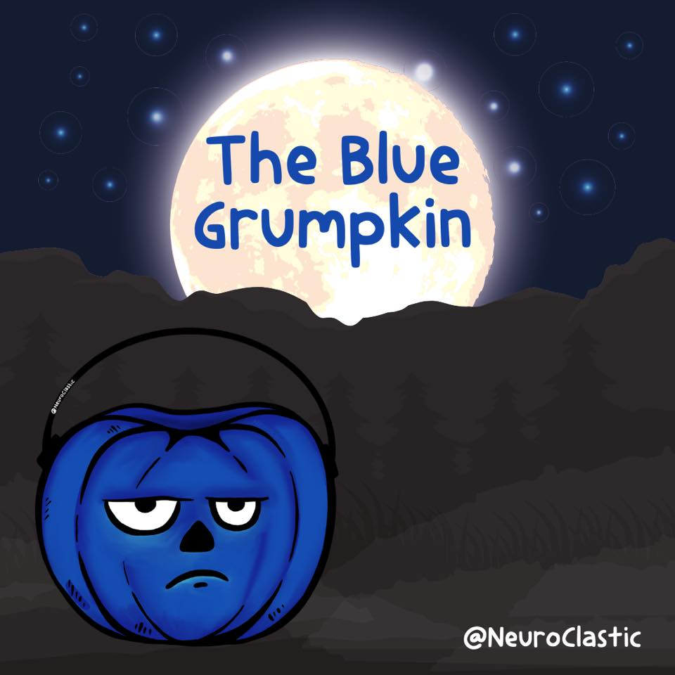 A blue Halloween pumpkin bucket (hereinafter, Julius) with an expression of resigned existential annoyance sits in the foreground. In the background is a mountain under a full moon at night. Image reads: The Blue Grumpkin. @NeuroClastic
