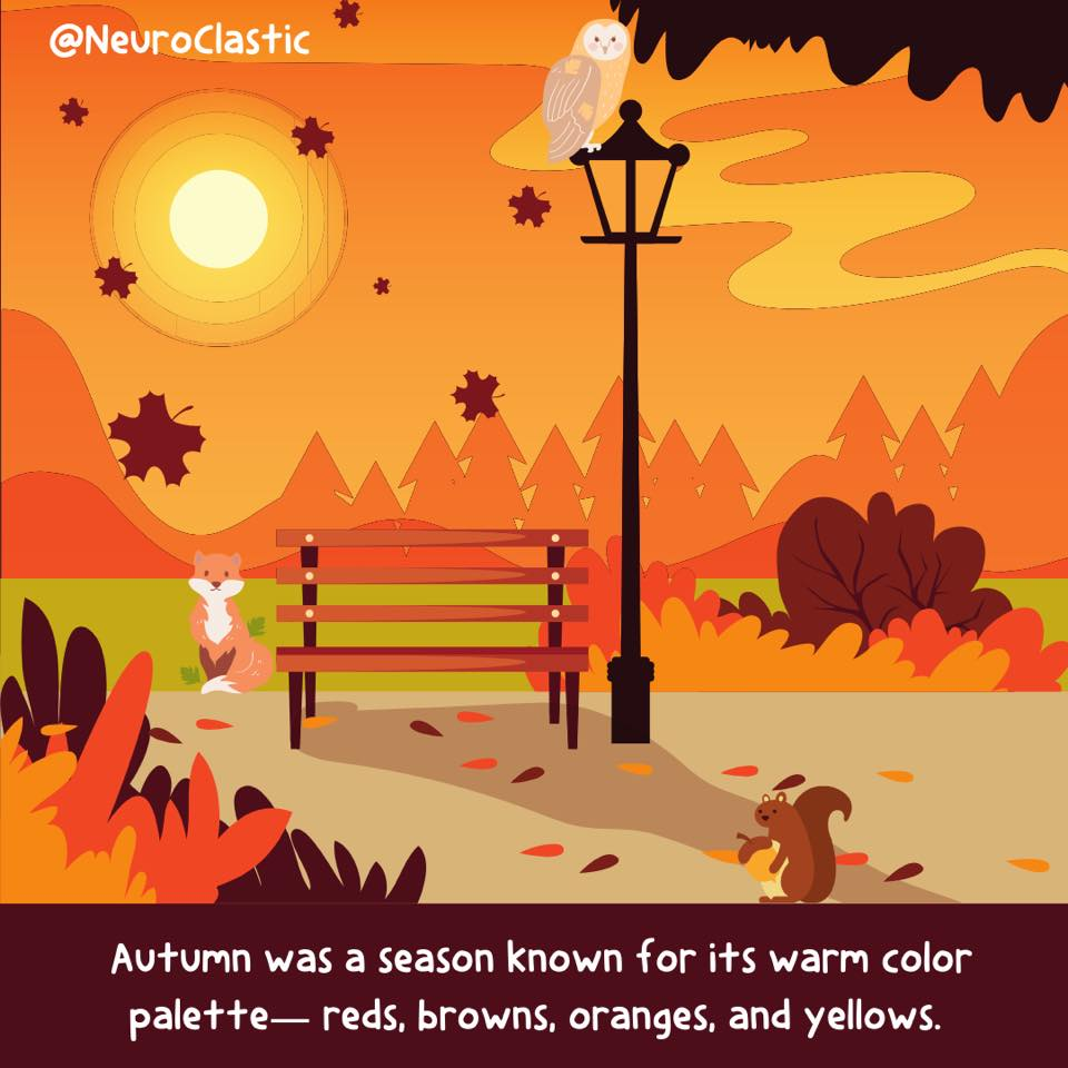 A fall scene featuring a park bench and lots of fall colors. There's an owl, squirrel, and fox in the background. Caption reads: Autumn was a season known for its warm color palette— reds, browns, oranges, and yellows. @NeuroClastic