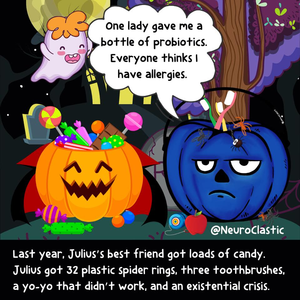 Julius sits with his friend, an orange pumpkin bucket wearing a vampire cape and overflowing with candy. Julius has toothbrushes sticking out of the top. A talk bubble reads: One lady gave me a bottle of probiotics. Everyone thinks I have allergies. Image reads: Last year, Julius's best friend got loads of candy. Julius got 32 plastic spider rings, three toothbrushes, a yo-yo that didn't work, and an existential crisis. @NeuroClastic