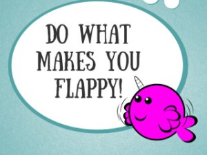 Do what makes you flappy
