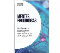 MENTES PRODIGIOSAS. Fundamentos psicológicos y neuronales de las altas capacidades