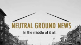 Neutral Ground News - In the middle of it all. (New Orleans News)