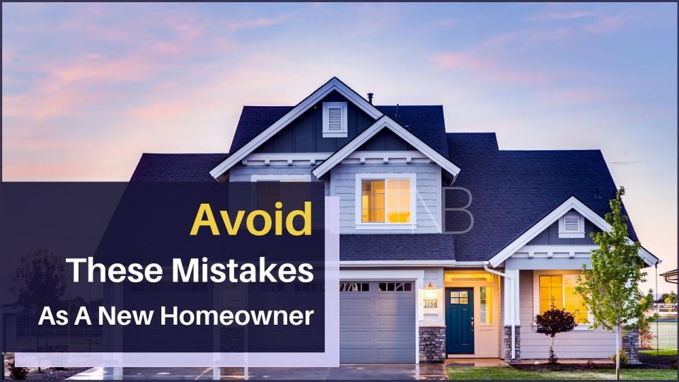 Avoid these mistakes as a new homeowners - Neutrino Burst!