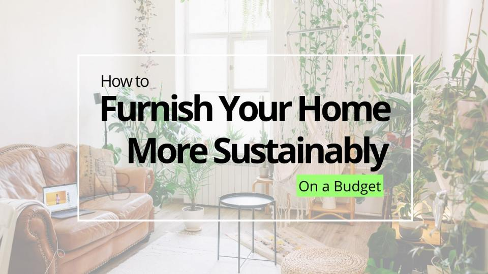 How to furnish your home more sustainably - Neutrino Burst
