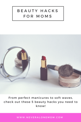 beauty hacks for moms | neveralonemom.com