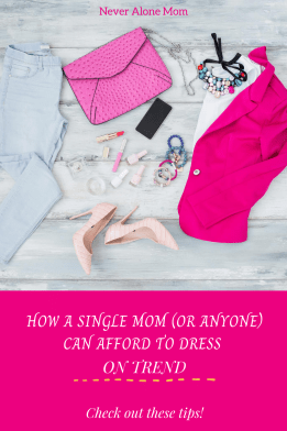 How to afford to dress well and on trend! |neveralonemom.com