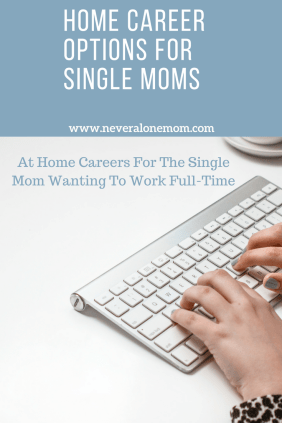 Home Career Options For Single Moms! | neveralonemom.com