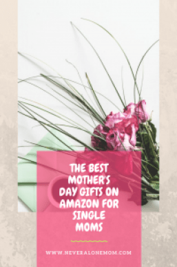 The best Mother's Day gifts for single moms! |neveralonemom.com