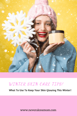 Winter skin care tips |neveralonemom.com