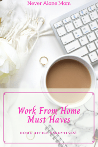 Work from home must haves! |neveralonemom.com