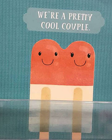 Anniversary card with a popsicle on it. I thought we had this marriage thing licked.