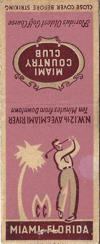 Pink Miami Country Club matchbook... The oldest golf course in Florida, or at least it was until they turned it into a cop shop.