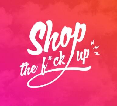 SHOP THE F*CK UP