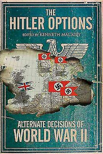 The Hitler Options: Alternate Decisions of World War II
