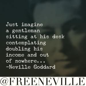 neville_goddard_doulbe_income_feel_it_real_for_money