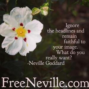 neville_goddard_how_to_feel_it_real_ignore_the_headlines