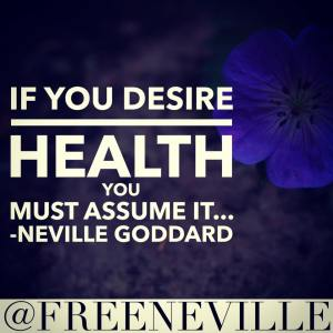 how_to_feel_it_real_for_health_neville_goddard