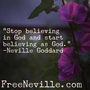 stop believing in god start believing as god neville goddard