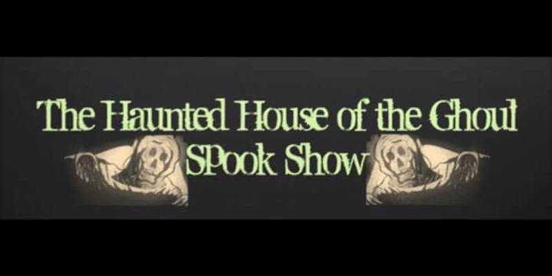 Haunted House of the Ghoul Spook Show