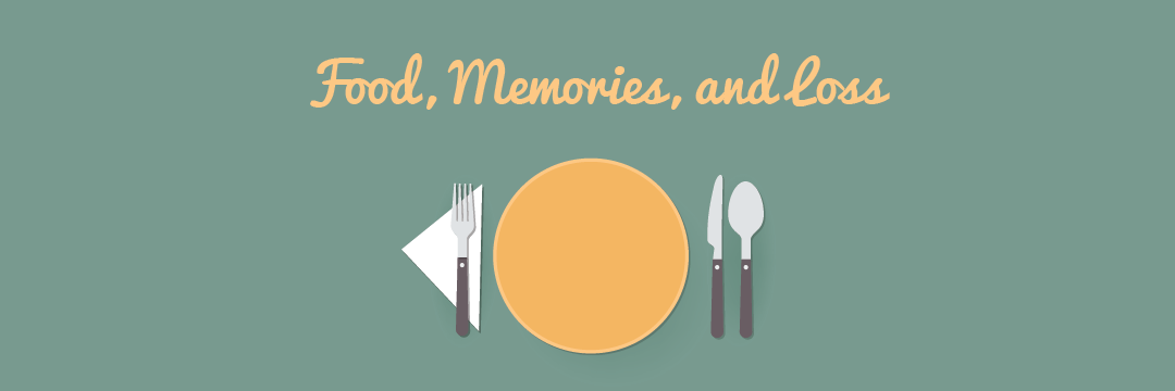 Food, Memories, and Loss