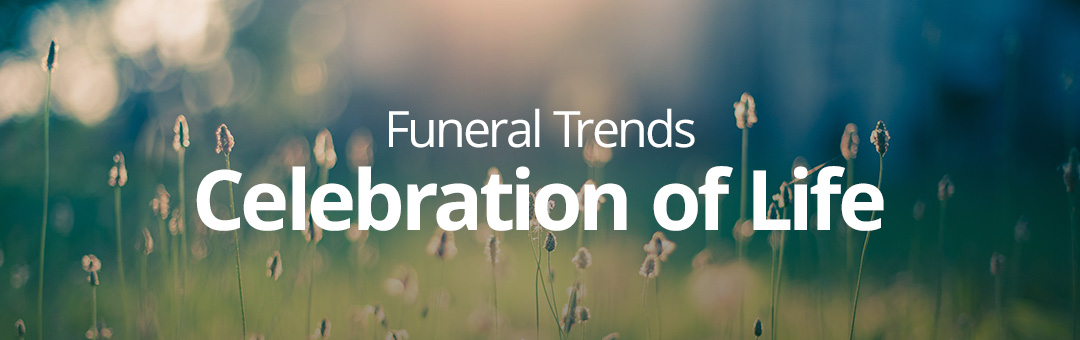 Trends in Funeral Service: Celebration of Life