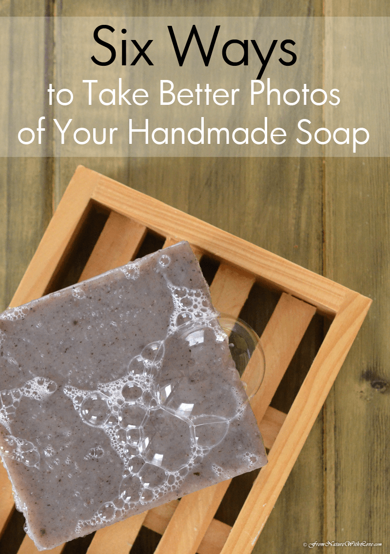 Six Ways to Take Better Photos of Your Handmade Soap | The Natural Beauty Workshop