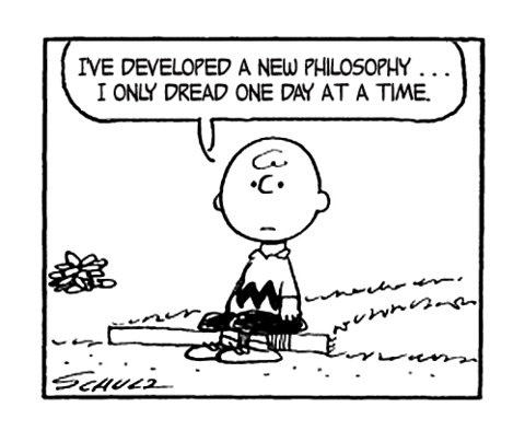 I've developed a new philosophy - I only dread one day at a time. ©Charles M. Schulz.