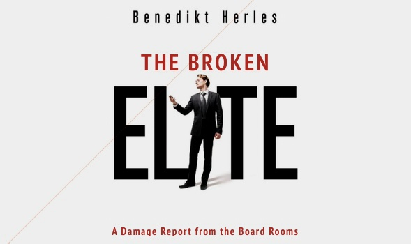 "Benedikt Herles ""The Broken Elite"" A Damage Report from the Board Room"