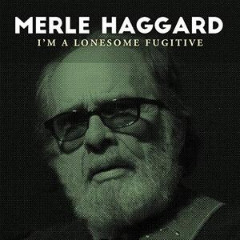 Merle Haggard – I'm A Lonesome Fugitive (2019) Mp3