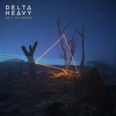 Delta Heavy – Only In Dreams (2019) Mp3