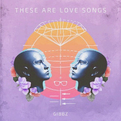 Gibbz – These Are Love Songs (2018) Mp3