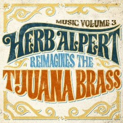 Herb Alpert – Music Volume 3: Herb Alpert Reimagines The Tijuana Brass (2018) Mp3