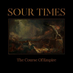 Sour Times – The Course Of Empire (2018) Mp3