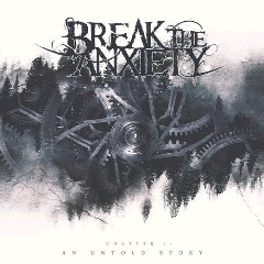 Break The Anxiety – Chapter I An Untold Story (2018) Mp3