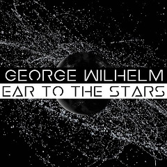 George Wilhelm – Ear To The Stars (2019) Mp3