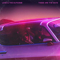 Love & The Outcome – These Are The Days (2018) Mp3