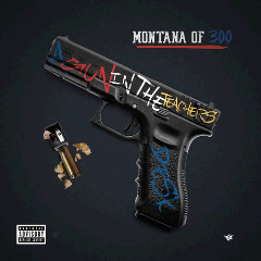 Montana Of 300 – A Gun In The Teachers Desk (2018) Mp3