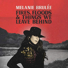 Melanie Brulee – Fires, Floods & Things We Leave Behind (2018) Mp3