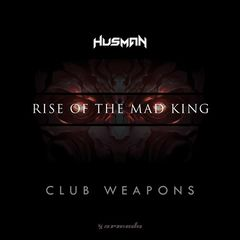 Husman – Rise Of The Mad King Club Weapons (2018) Mp3