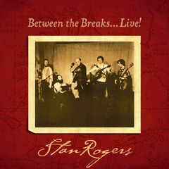 Stan Rogers – Between The Breaks Live! (2018) Mp3