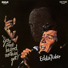 Eddie Fisher – You Ain't Heard Nothin' Yet (2018) Mp3