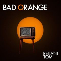Reliant Tom – Bad Orange (2018) Mp3