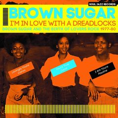 Brown Sugar – I'm In Love With A Dreadlocks: Brown Sugar & The Birth Of Lovers Rock 1977-80 (2018) Mp3