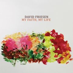 David Friesen – My Faith, My Life (2018) Mp3