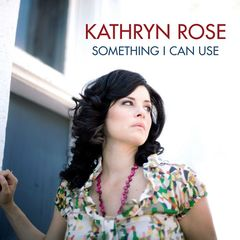 Kathryn Rose – Something I Can Use (2018) Mp3