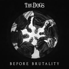 The Dogs – Before Brutality (2019) Mp3
