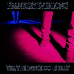 Frankley Everlong – Till The Dance Do Us Part (2019) Mp3